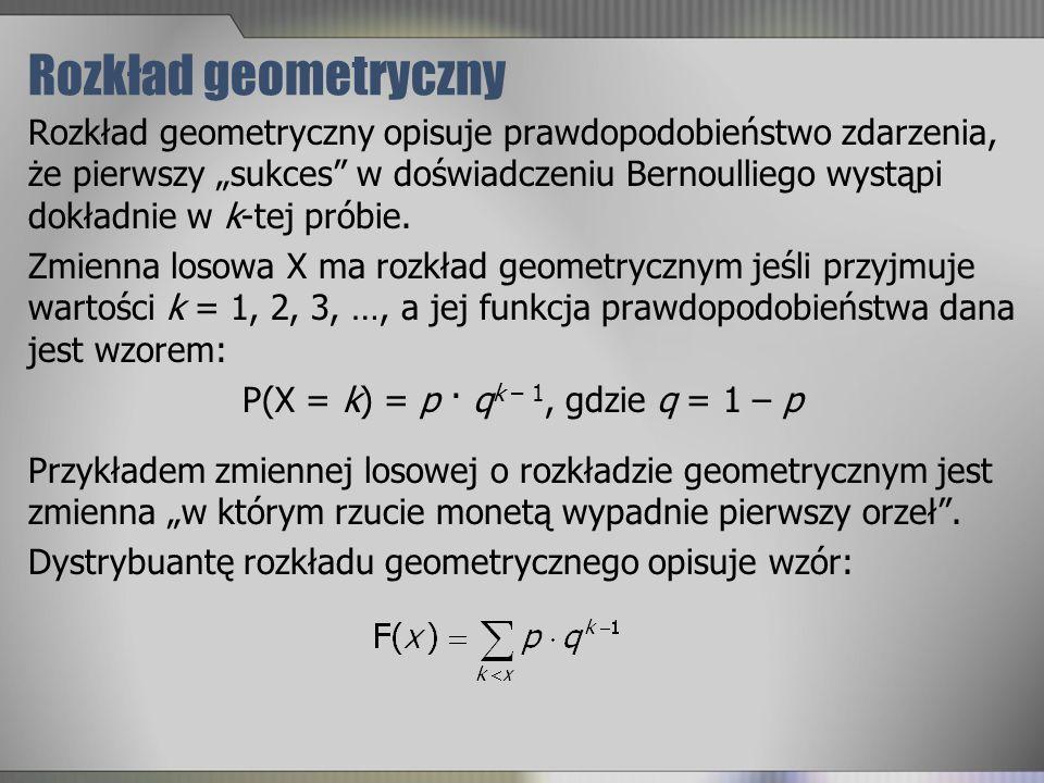 P(X = k) = p · qk – 1, gdzie q = 1 – p