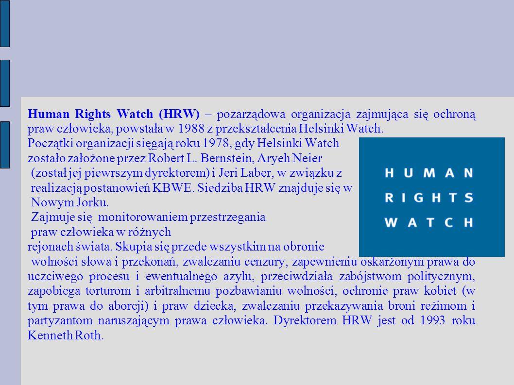 Human Rights Watch (HRW) – pozarządowa organizacja zajmująca się ochroną praw człowieka, powstała w 1988 z przekształcenia Helsinki Watch.