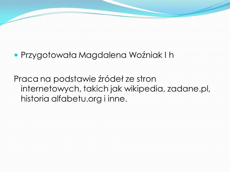 Przygotowała Magdalena Woźniak I h