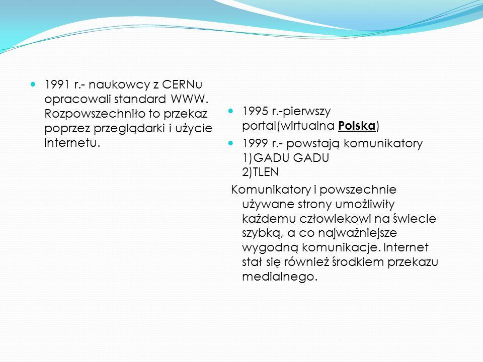 1991 r. - naukowcy z CERNu opracowali standard WWW