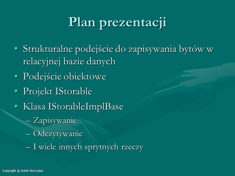 Plan prezentacji Strukturalne podejście do zapisywania bytów w relacyjnej bazie danych. Podejście obiektowe.