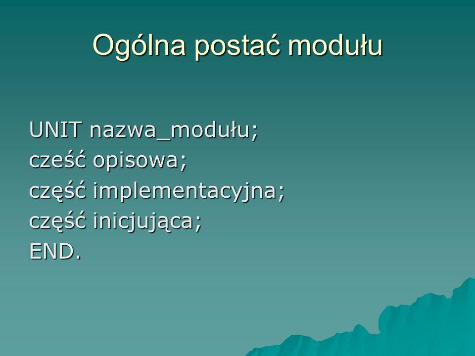Ogólna postać modułu UNIT nazwa_modułu; cześć opisowa;