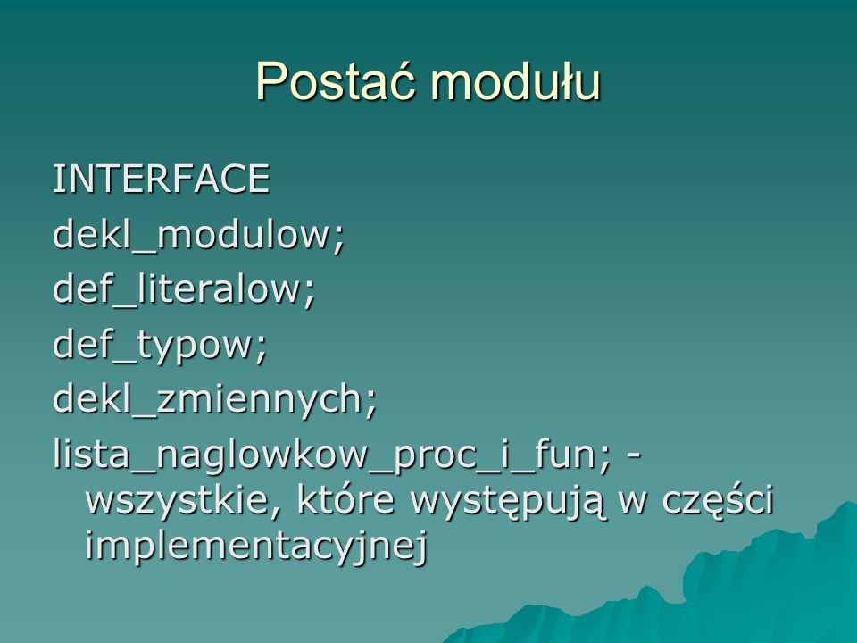 Postać modułu INTERFACE dekl_modulow; def_literalow; def_typow;
