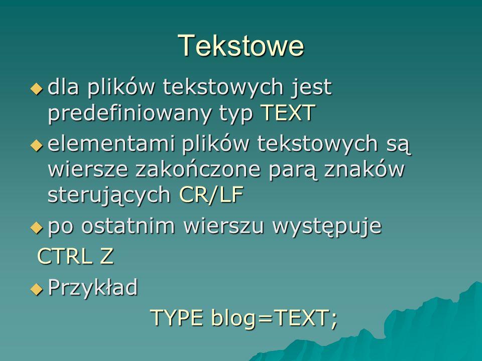 Tekstowe dla plików tekstowych jest predefiniowany typ TEXT