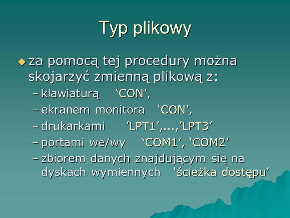 Typ plikowy za pomocą tej procedury można skojarzyć zmienną plikową z: