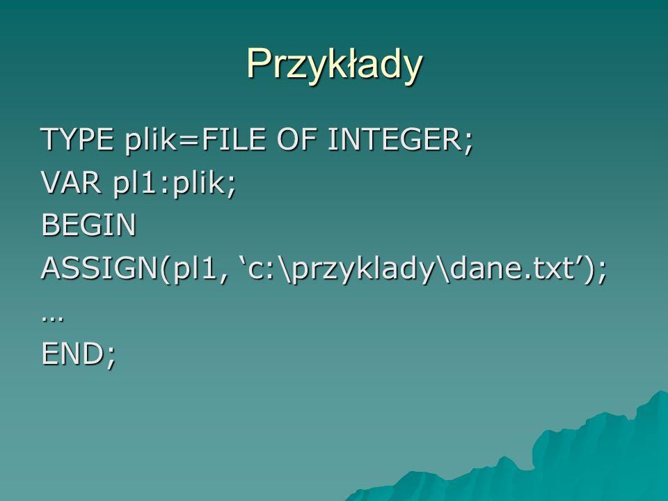 Przykłady TYPE plik=FILE OF INTEGER; VAR pl1:plik; BEGIN