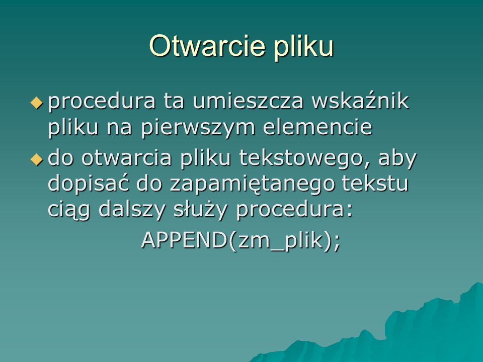 Otwarcie pliku procedura ta umieszcza wskaźnik pliku na pierwszym elemencie.