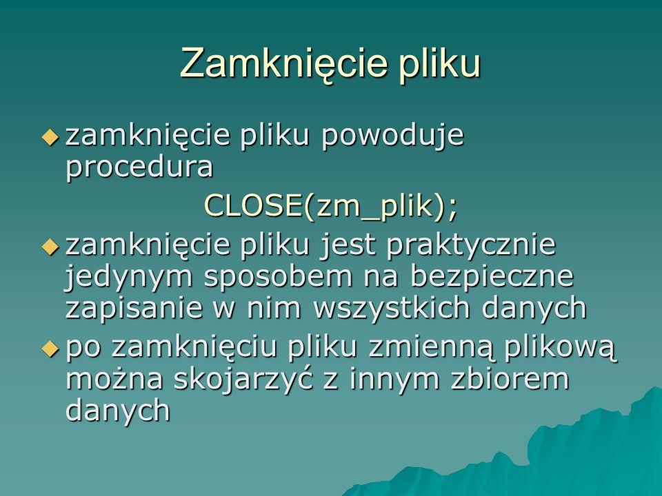 Zamknięcie pliku zamknięcie pliku powoduje procedura CLOSE(zm_plik);