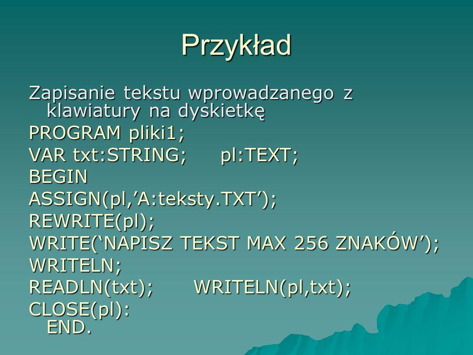 Przykład Zapisanie tekstu wprowadzanego z klawiatury na dyskietkę