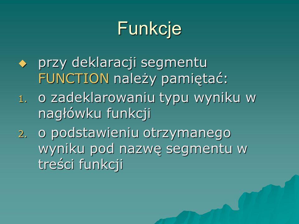 Funkcje przy deklaracji segmentu FUNCTION należy pamiętać: