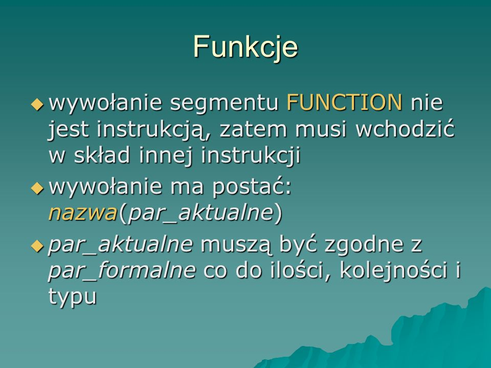 Funkcje wywołanie segmentu FUNCTION nie jest instrukcją, zatem musi wchodzić w skład innej instrukcji.