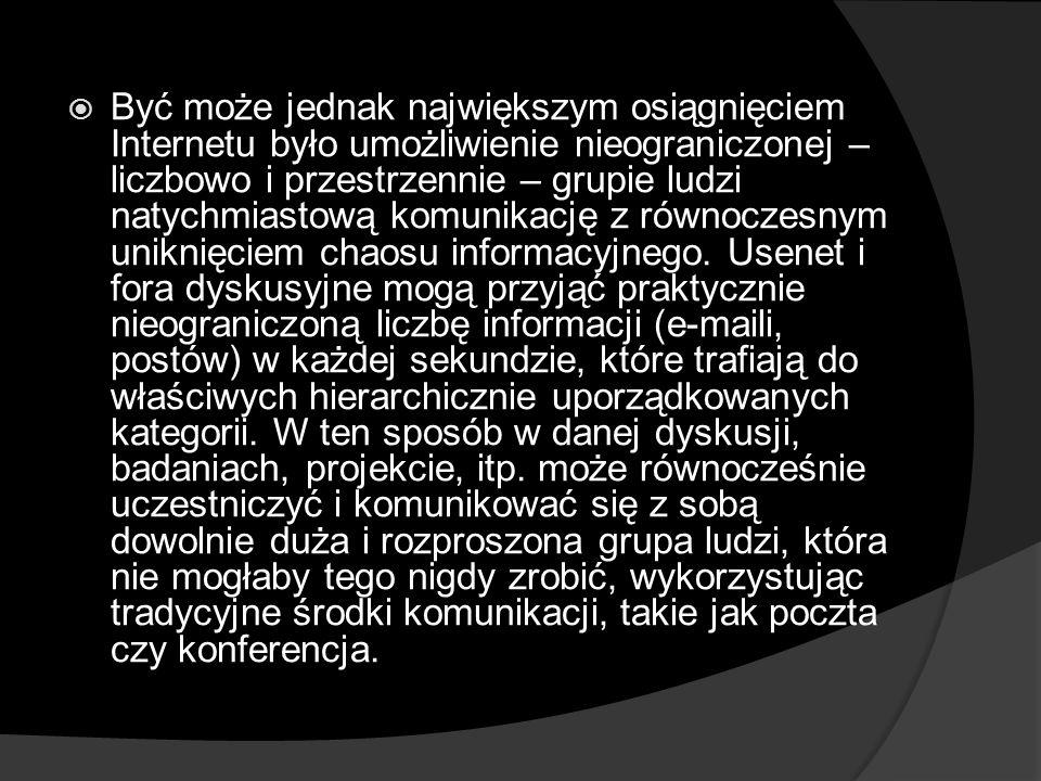 Być może jednak największym osiągnięciem Internetu było umożliwienie nieograniczonej – liczbowo i przestrzennie – grupie ludzi natychmiastową komunikację z równoczesnym uniknięciem chaosu informacyjnego.