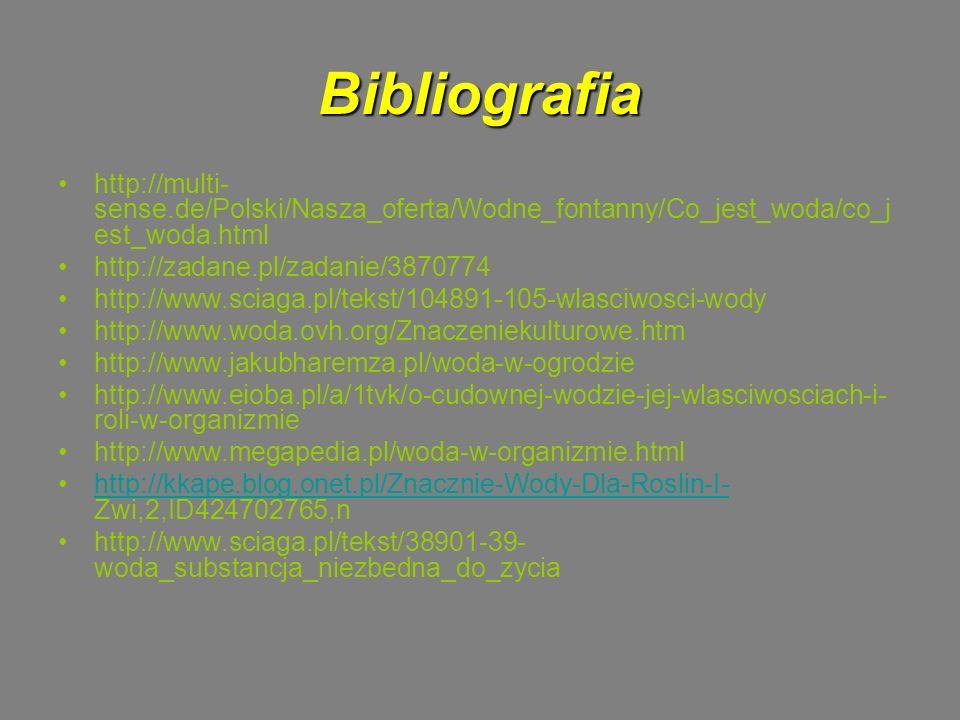 Bibliografia http://multi-sense.de/Polski/Nasza_oferta/Wodne_fontanny/Co_jest_woda/co_jest_woda.html.