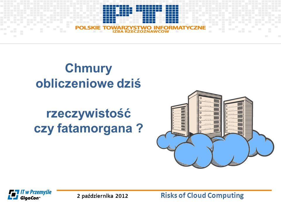 Chmury obliczeniowe dziś 2 października 2012 Risks of Cloud Computing