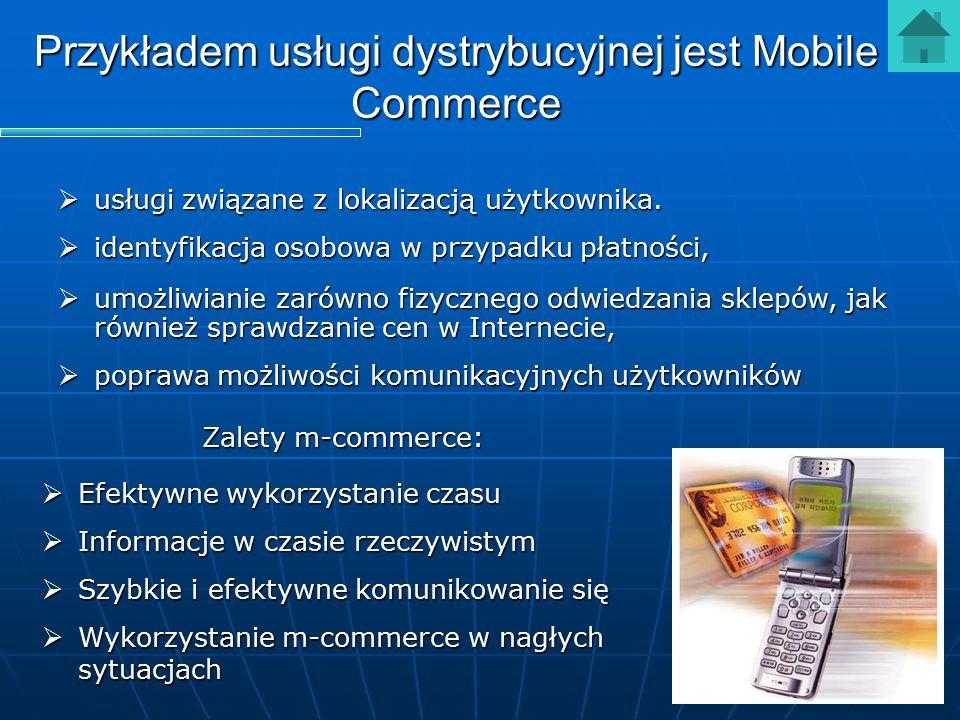 Przykładem usługi dystrybucyjnej jest Mobile Commerce