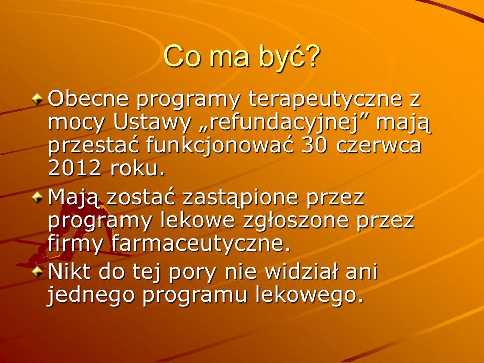 """Co ma być Obecne programy terapeutyczne z mocy Ustawy """"refundacyjnej mają przestać funkcjonować 30 czerwca 2012 roku."""