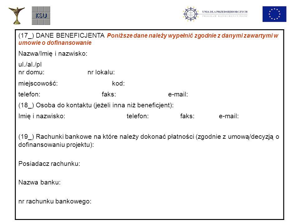 (17_) DANE BENEFICJENTA Poniższe dane należy wypełnić zgodnie z danymi zawartymi w umowie o dofinansowanie