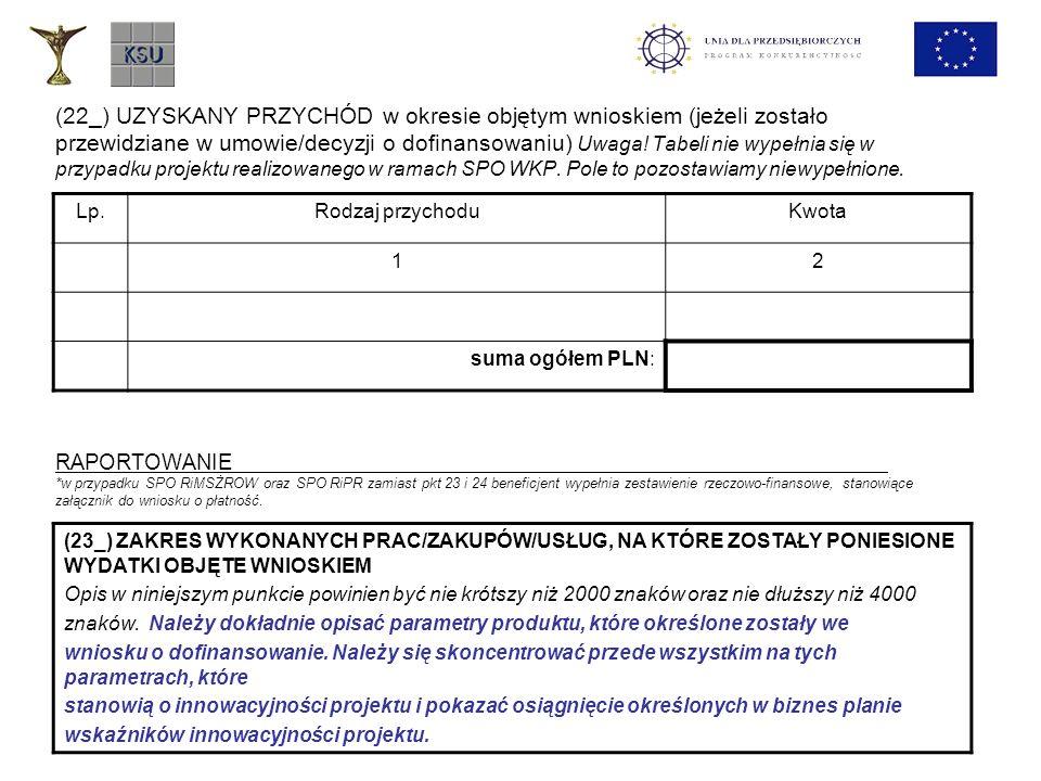 (22_) UZYSKANY PRZYCHÓD w okresie objętym wnioskiem (jeżeli zostało przewidziane w umowie/decyzji o dofinansowaniu) Uwaga! Tabeli nie wypełnia się w przypadku projektu realizowanego w ramach SPO WKP. Pole to pozostawiamy niewypełnione.