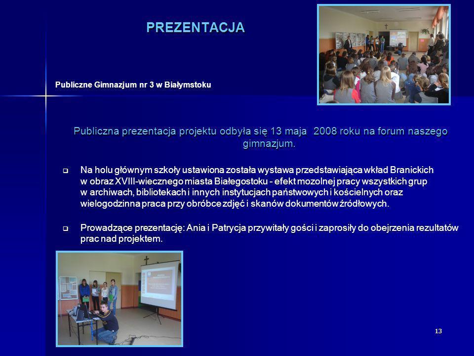 PREZENTACJA Publiczne Gimnazjum nr 3 w Białymstoku. Publiczna prezentacja projektu odbyła się 13 maja 2008 roku na forum naszego gimnazjum.