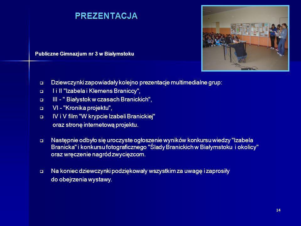 PREZENTACJA Publiczne Gimnazjum nr 3 w Białymstoku. Dziewczynki zapowiadały kolejno prezentacje multimedialne grup: