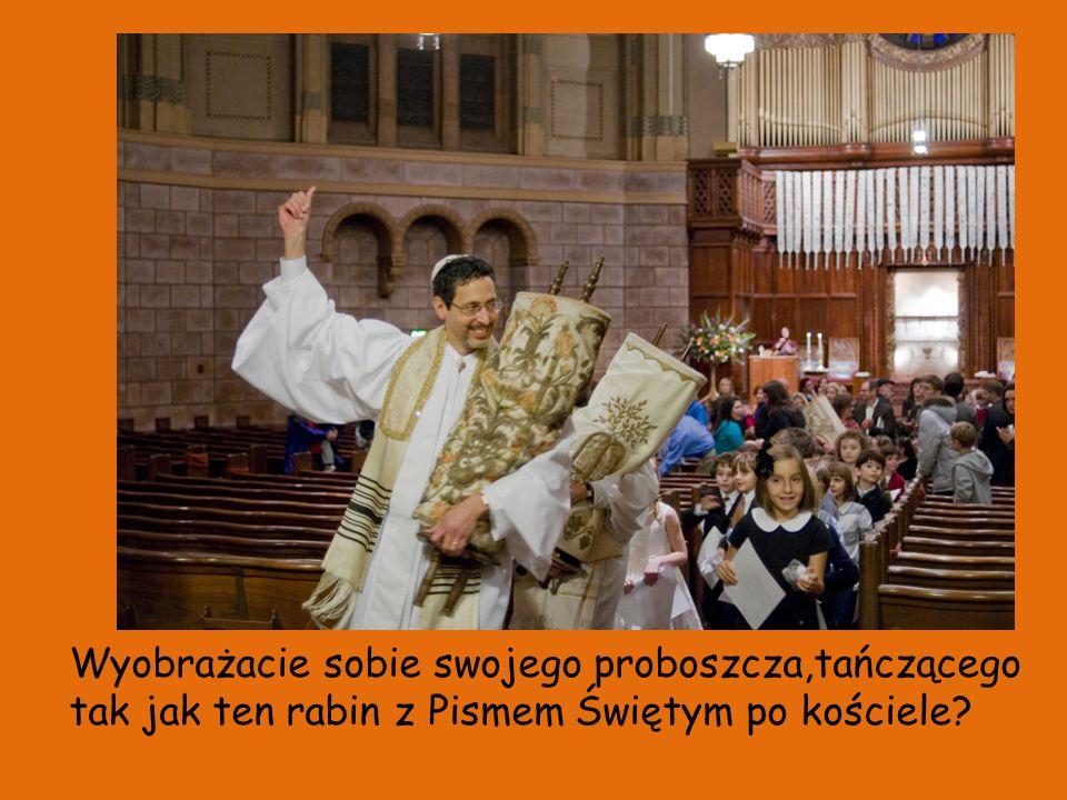 Wyobrażacie sobie swojego proboszcza,tańczącego tak jak ten rabin z Pismem Świętym po kościele