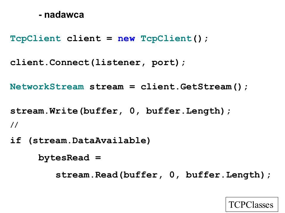 TcpClient client = new TcpClient(); client.Connect(listener, port);
