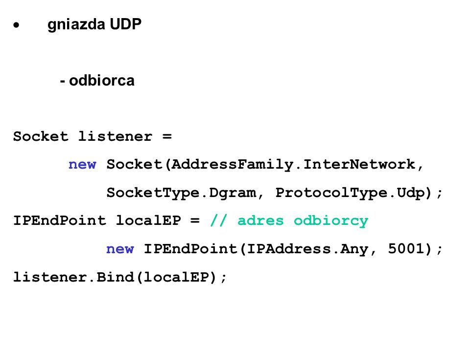 · gniazda UDP - odbiorca. Socket listener = new Socket(AddressFamily.InterNetwork, SocketType.Dgram, ProtocolType.Udp);