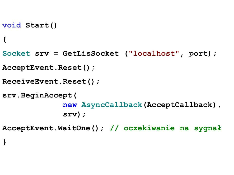 void Start() { Socket srv = GetLisSocket ( localhost , port); AcceptEvent.Reset(); ReceiveEvent.Reset();