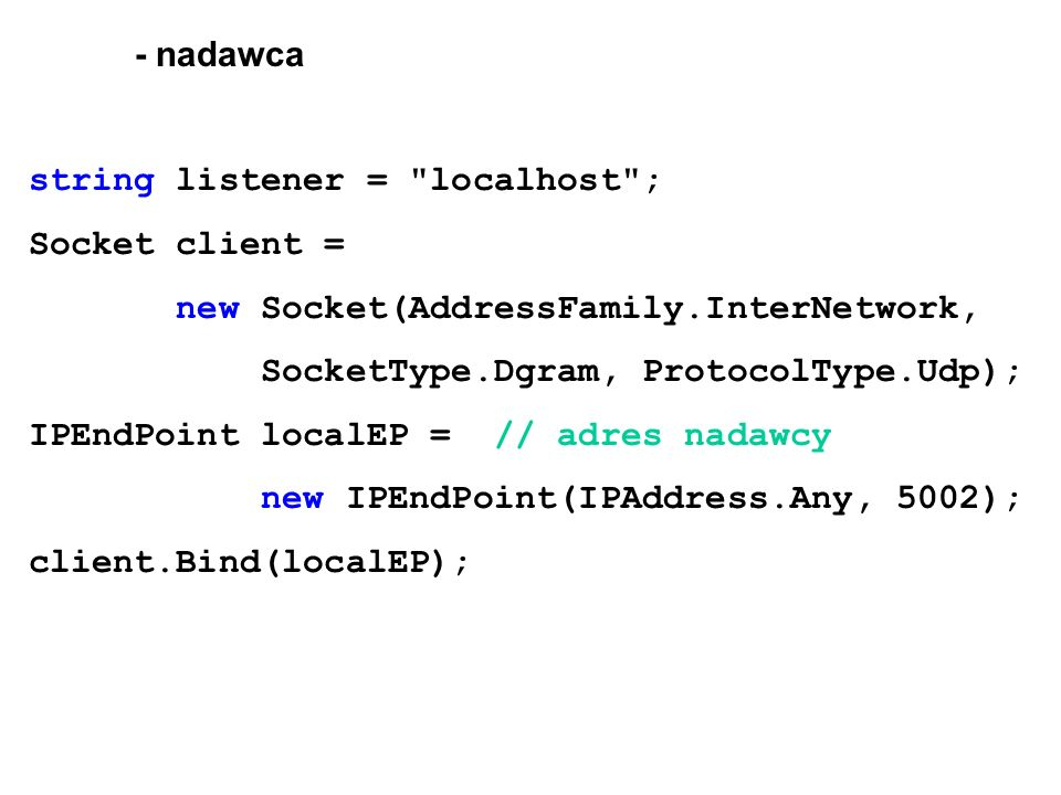 - nadawca string listener = localhost ; Socket client = new Socket(AddressFamily.InterNetwork, SocketType.Dgram, ProtocolType.Udp);