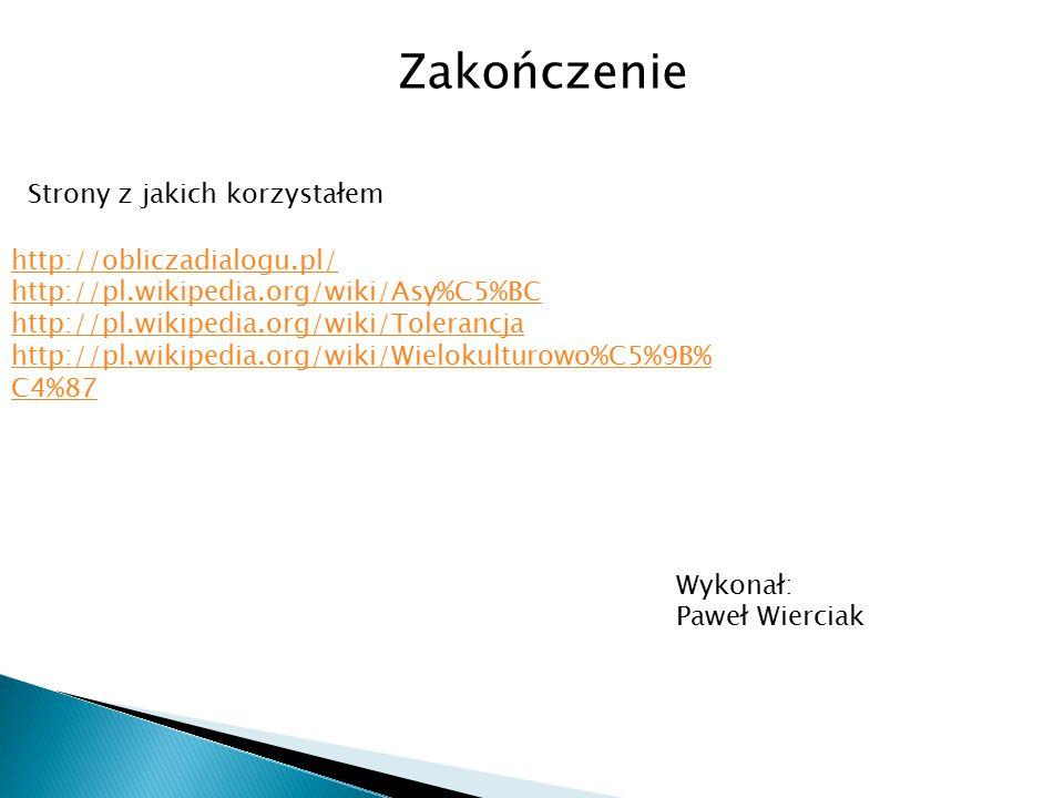 Zakończenie Strony z jakich korzystałem. http://obliczadialogu.pl/ http://pl.wikipedia.org/wiki/Asy%C5%BC.