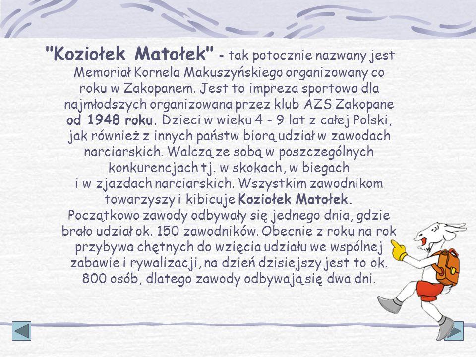 Koziołek Matołek - tak potocznie nazwany jest Memoriał Kornela Makuszyńskiego organizowany co roku w Zakopanem.