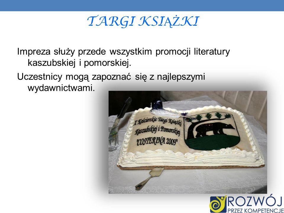 TARGI KSIĄŻKI Impreza służy przede wszystkim promocji literatury kaszubskiej i pomorskiej.