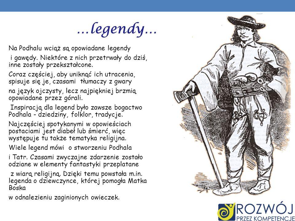 …legendy… Na Podhalu wciąż są opowiadane legendy