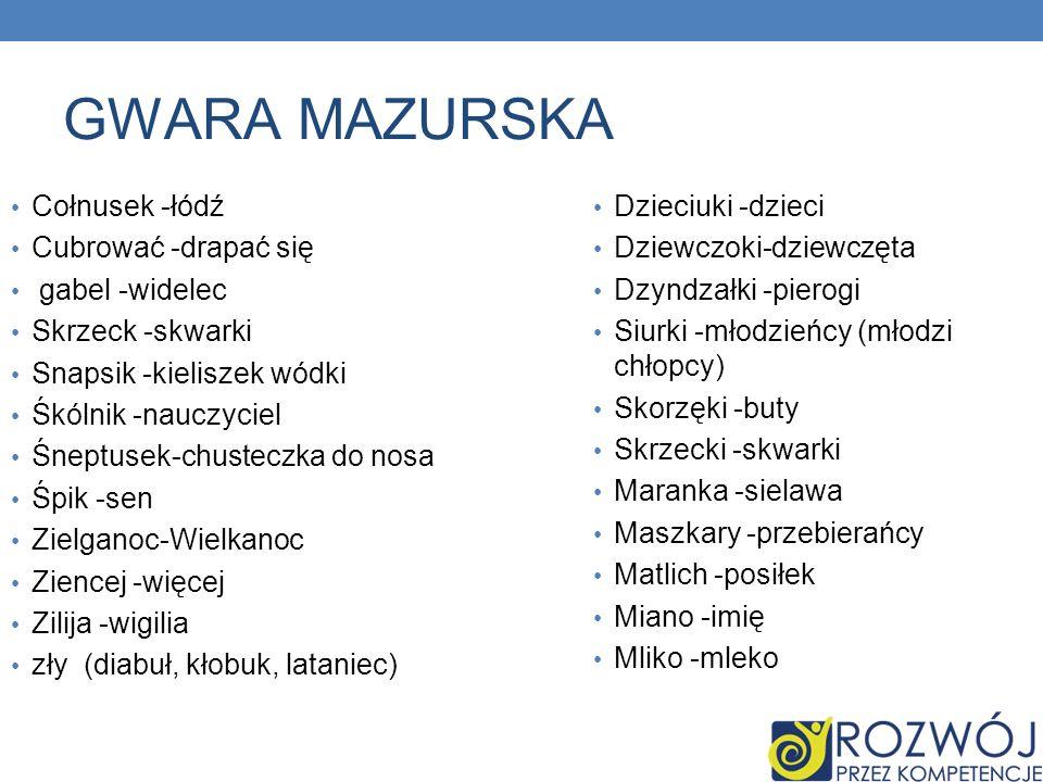 GWARA MAZURSKA Cołnusek -łódź Cubrować -drapać się gabel -widelec