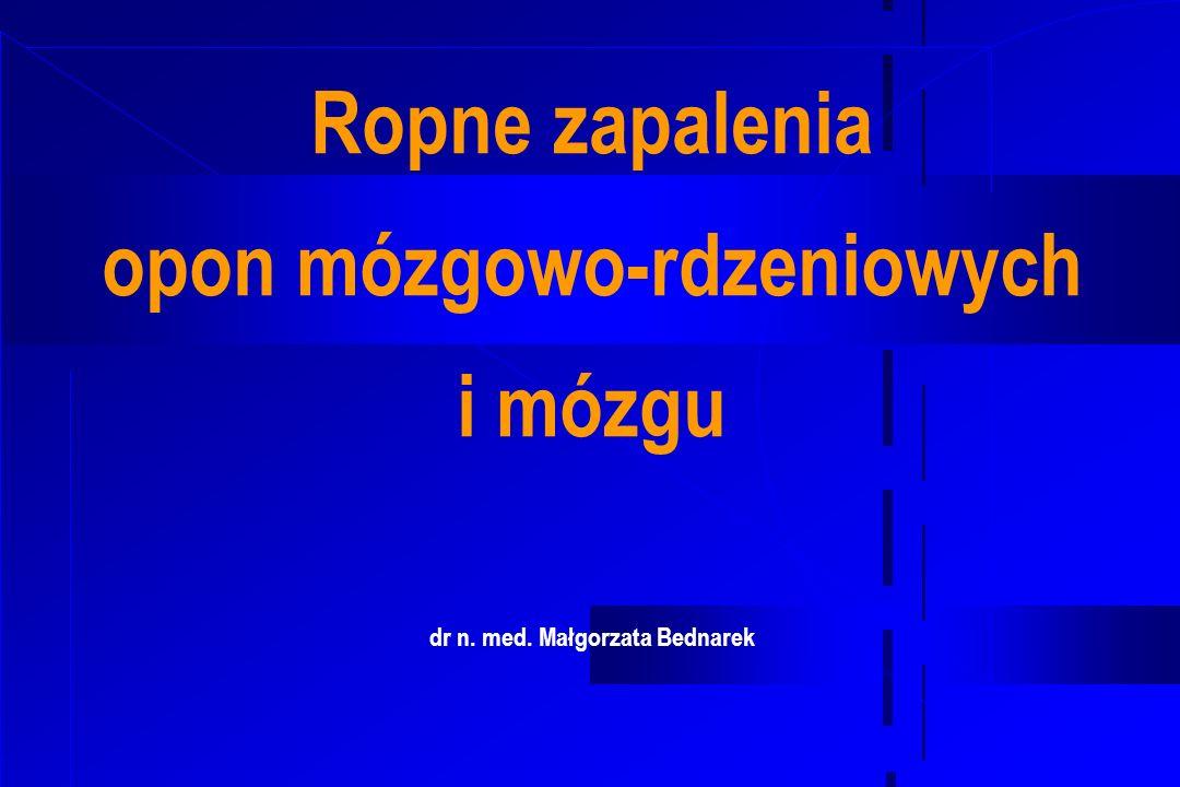 * 07/16/96 Ropne zapalenia opon mózgowo-rdzeniowych i mózgu dr n. med. Małgorzata Bednarek *