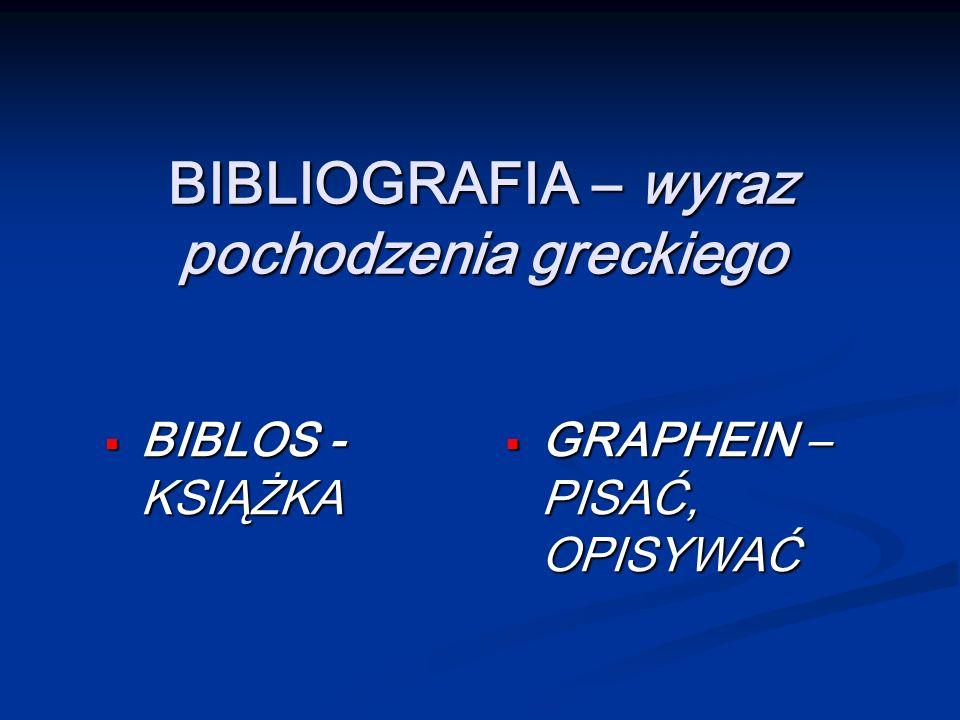 BIBLIOGRAFIA – wyraz pochodzenia greckiego