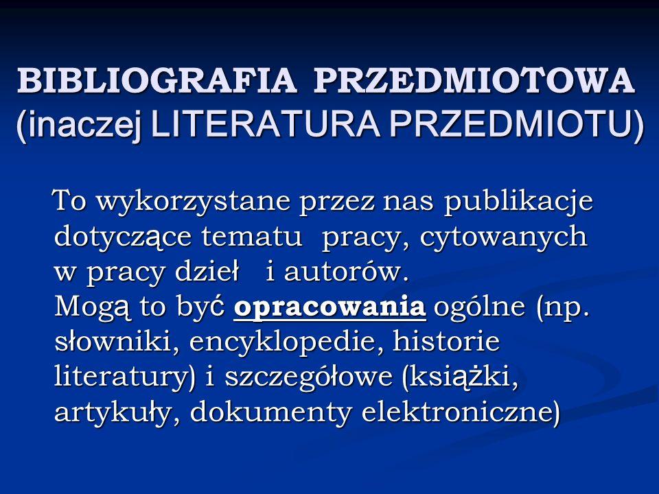 BIBLIOGRAFIA PRZEDMIOTOWA (inaczej LITERATURA PRZEDMIOTU)