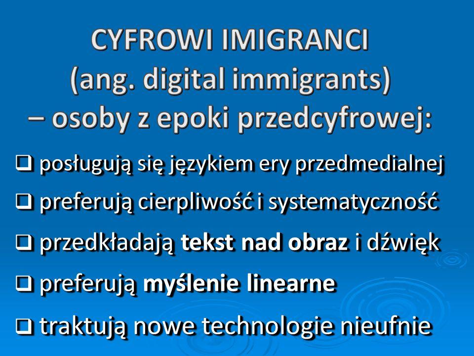 (ang. digital immigrants) – osoby z epoki przedcyfrowej: