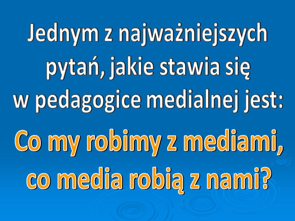 Jednym z najważniejszych w pedagogice medialnej jest: