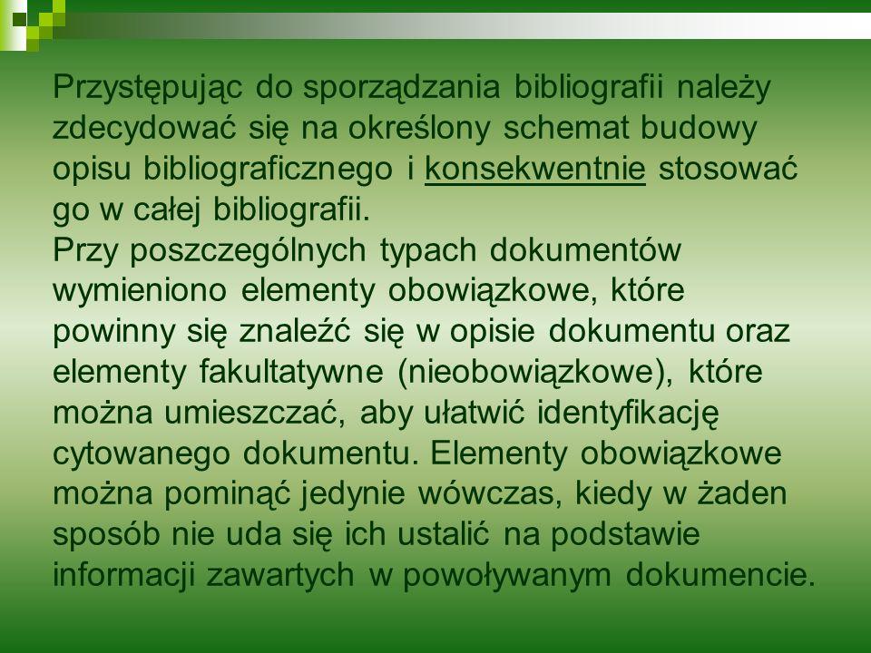 Przystępując do sporządzania bibliografii należy zdecydować się na określony schemat budowy opisu bibliograficznego i konsekwentnie stosować go w całej bibliografii.