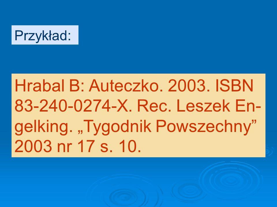 Przykład: Hrabal B: Auteczko. 2003. ISBN 83-240-0274-X.