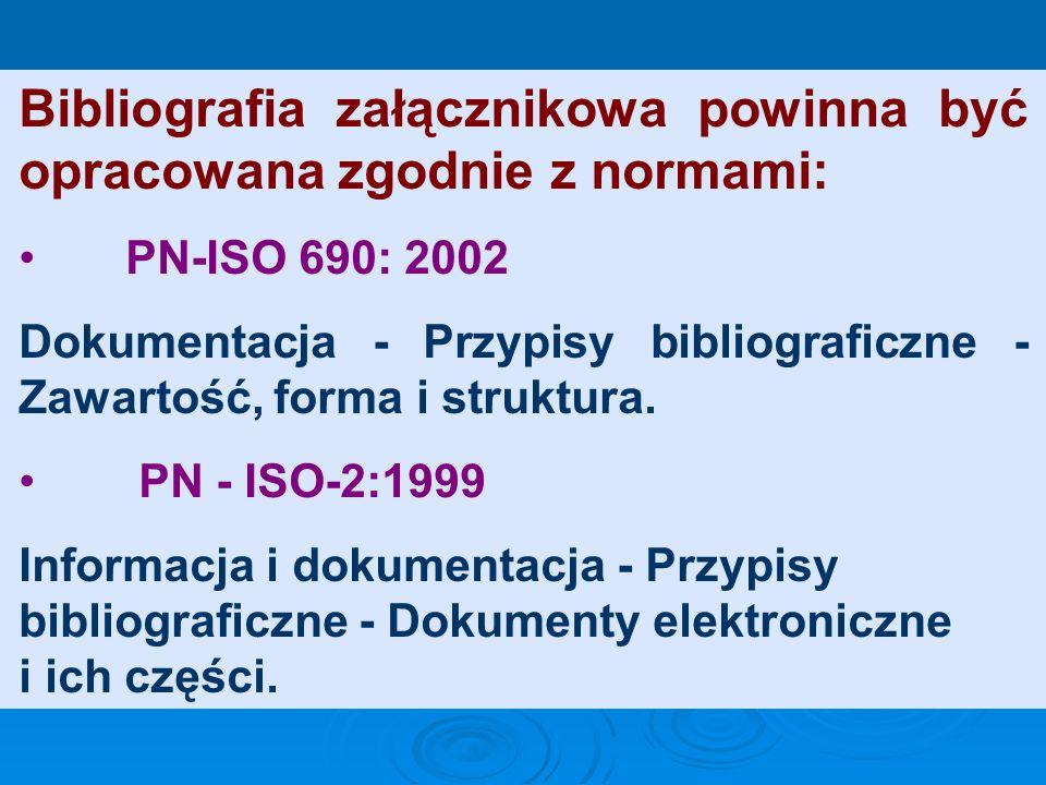 Bibliografia załącznikowa powinna być opracowana zgodnie z normami: