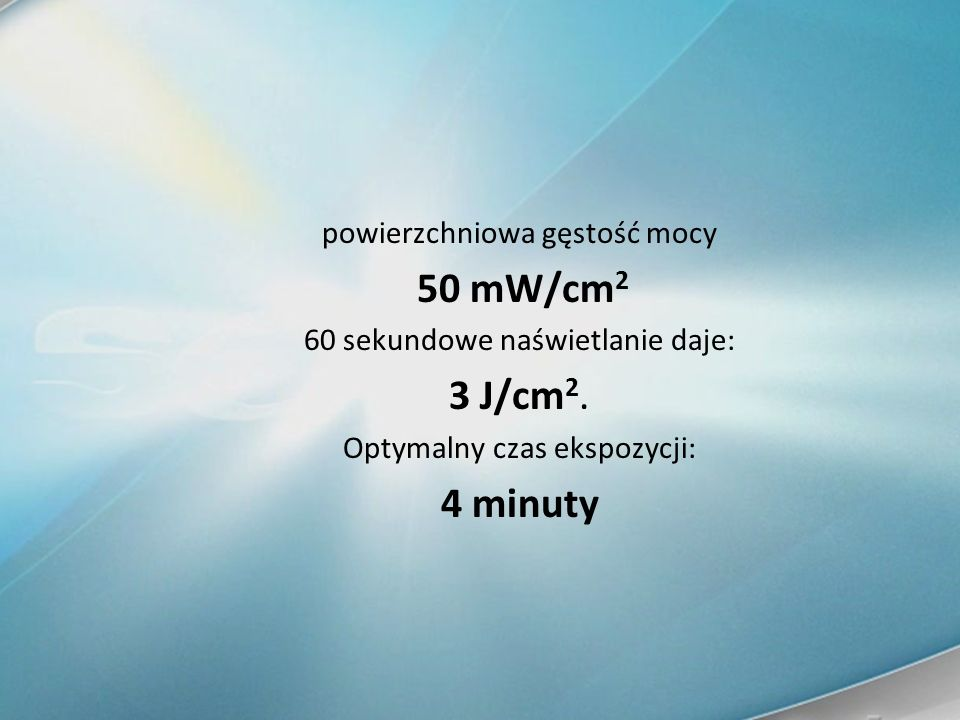 3 J/cm2. 4 minuty powierzchniowa gęstość mocy 50 mW/cm2