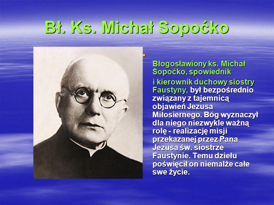 Bł. Ks. Michał Sopoćko Błogosławiony ks. Michał Sopoćko, spowiednik