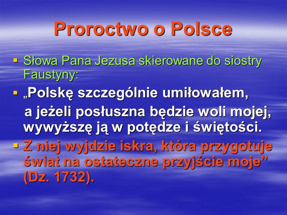 """Proroctwo o Polsce Słowa Pana Jezusa skierowane do siostry Faustyny: """"Polskę szczególnie umiłowałem,"""