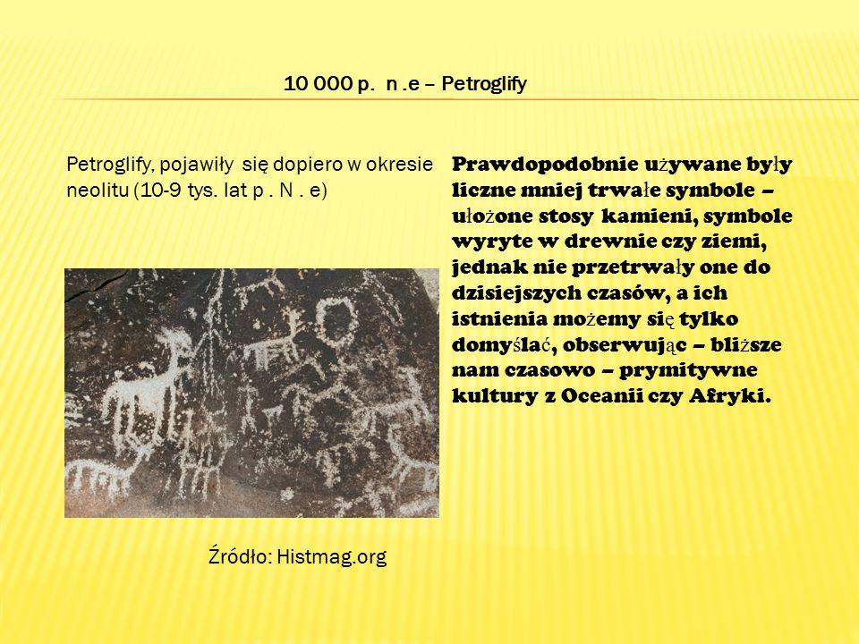 10 000 p. n .e – Petroglify Petroglify, pojawiły się dopiero w okresie neolitu (10-9 tys. lat p . N . e)
