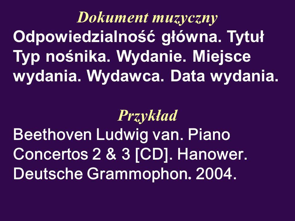 Dokument muzycznyOdpowiedzialność główna. Tytuł Typ nośnika. Wydanie. Miejsce wydania. Wydawca. Data wydania.