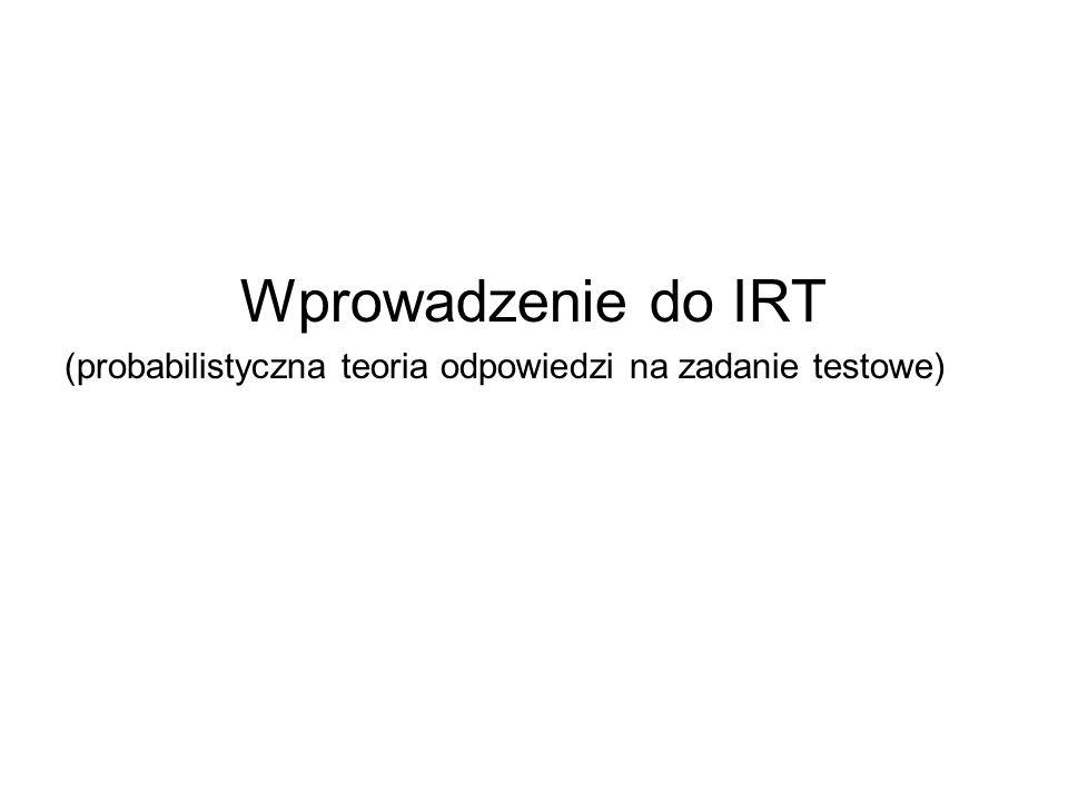 Wprowadzenie do IRT (probabilistyczna teoria odpowiedzi na zadanie testowe)