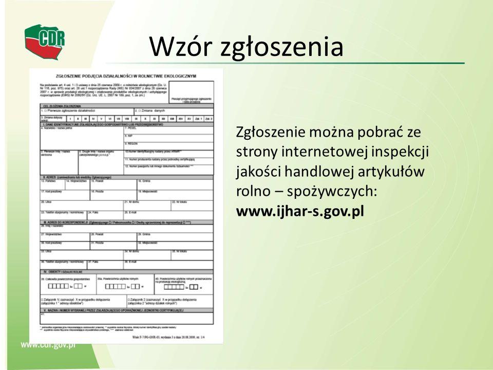 Wzór zgłoszeniaZgłoszenie można pobrać ze strony internetowej inspekcji jakości handlowej artykułów rolno – spożywczych: www.ijhar-s.gov.pl.