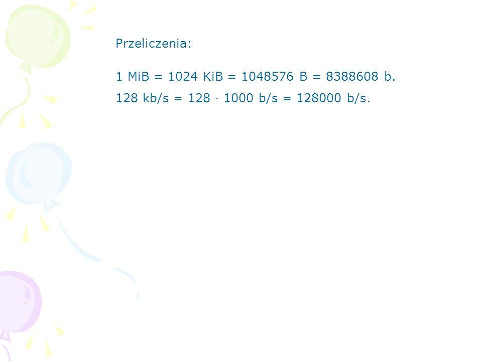 Przeliczenia: 1 MiB = 1024 KiB = 1048576 B = 8388608 b. 128 kb/s = 128 · 1000 b/s = 128000 b/s.